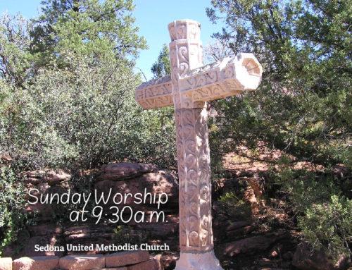 Hope to see you at Sunday Worship — Sedona United Methodist Church Begins at 9:30am
