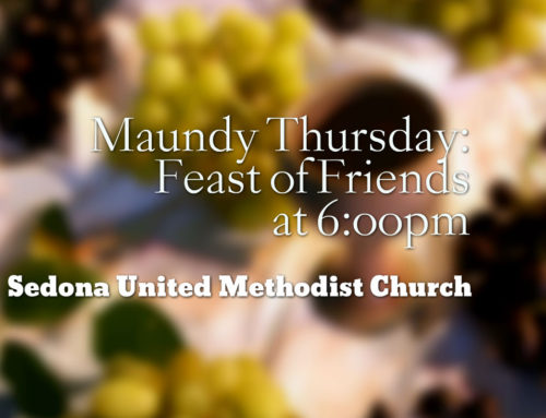 "Maundy Thursday ""Feast of Friends"" starts at 6:00pm at Sedona UMC"