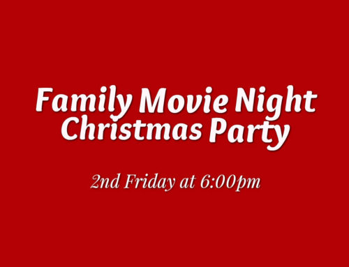 Family Movie Night & Christmas Party on Friday, 12/8 at 6:00pm