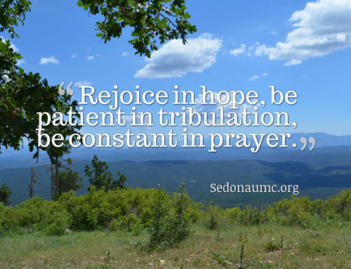 """Rejoice in hope, be patient in tribulation, be constant in prayer"""
