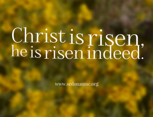 Christ is Risen, he is risen indeed. - Sedona United Methodist Church